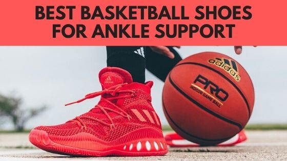 Top 10 Best Basketball Shoes For Ankle Support In 2020