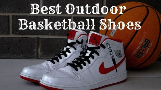 Best Outdoor Basketball Shoes For Everyone