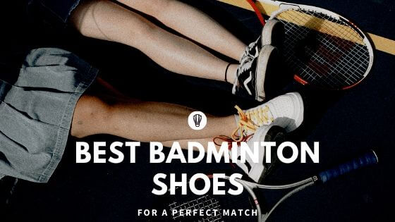 Best Badminton Shoes For A Perfect Match