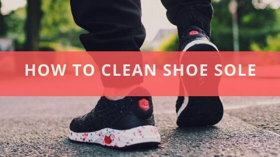 How to clean shoes sole?